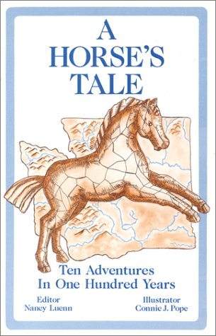 A Horse's Tale: Ten Adventures in 100 Years (0943990505) by Nancy Luenn