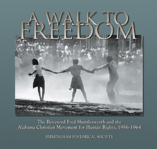 A Walk to Freedom: The Reverend Fred Shuttlesworth and the Alabama Christian Movement for Human R...