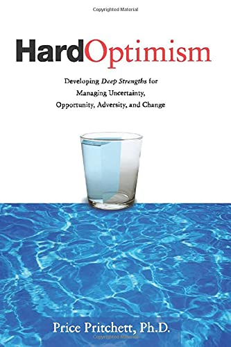 9780944002322: Hard Optimism: Developing Deep Strengths for Managing Uncertainty, Opportunity, Adversity, and Change