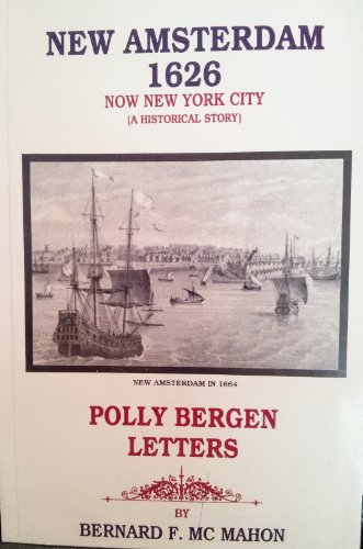 9780944005248: New Amsterdam, 1626: Now New York City (a historical story) : Polly Bergen letters