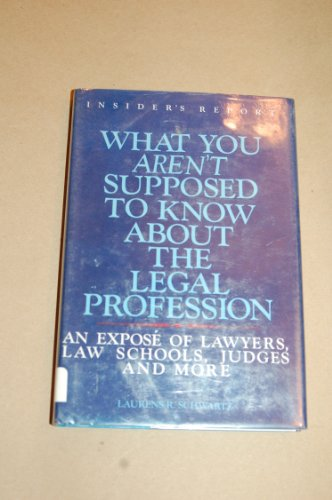 What You Aren't Supposed to Know About the Legal Profession: An Expose of Lawyers, Law Schools,...