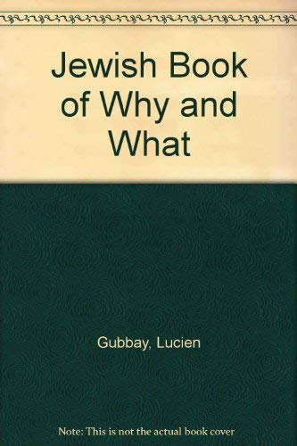 The Jewish Book of Why and What: A Guide to Jewish Tradition, Custom, Practice and Belief: Gubbay, ...