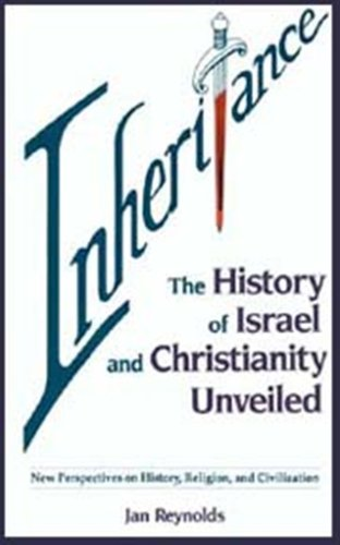 INHERITANCE: The History of Israel and Christianity Unveiled/New Perspectives on History, Religio...
