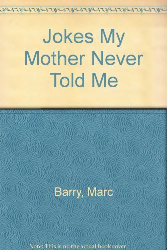 Jokes My Mother Never Told Me: Barry, Marc