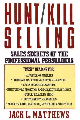 Hunt-Kill Selling: Sales Secrets of the Professional Persuaders: Matthews, Jack L.