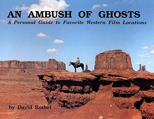 An Ambush of Ghosts: A Personal Guide to Favorite Western Film Locations