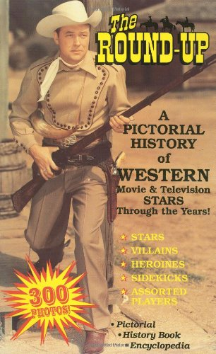 9780944019122: The Round-Up: A Pictorial History of Western Movie & Television Stars Through the Years!