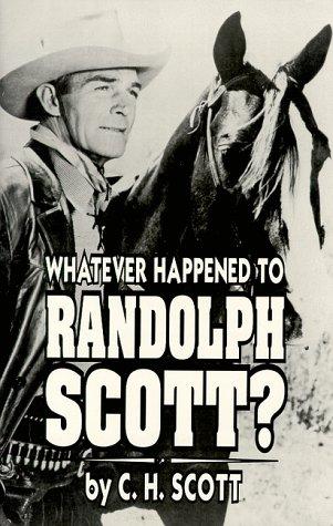 9780944019160: Whatever Happened to Randolph Scott?