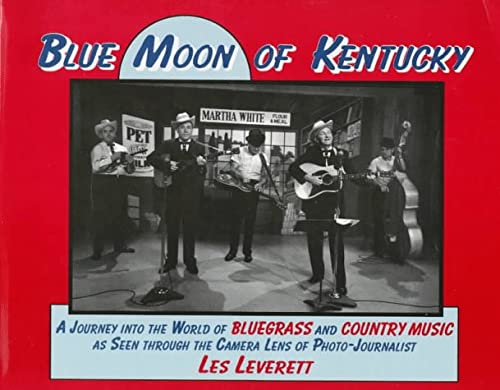 Blue Moon of Kentucky: A Journey into the World of Bluegrass and Country Music As Seen Through the ...