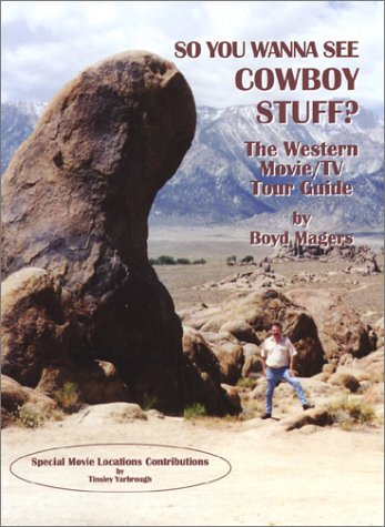 So You Wanna See Cowboy Stuff: The Western Movie/TV Tour Guide: Magers, Boyd;Yarbrough, ...