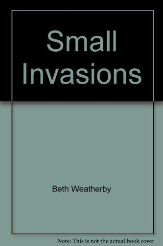 Small Invasions; Stories by Beth Weatherby