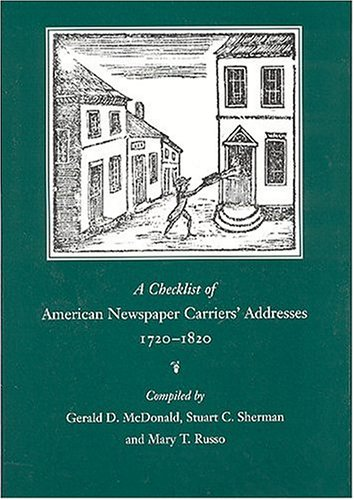 A Checklist of American Newspaper Carriers' Addresses, 1720-1820: Gerald D. McDonald
