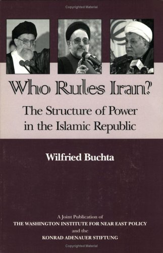 Who Rules Iran? The Structure of Power in the Islamic Republic: Wilfried Buchta