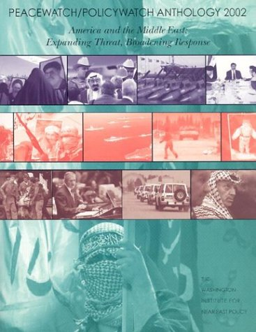 Peacewatch Policywatch Anthology 2002: America and the Middle East. Expanding Threat, Broadening ...