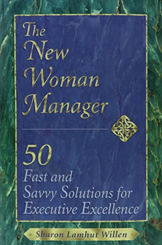 The New Woman Manager: 50 Fast and Savvy Solutions for Executive Excellence: Willen, Sharon