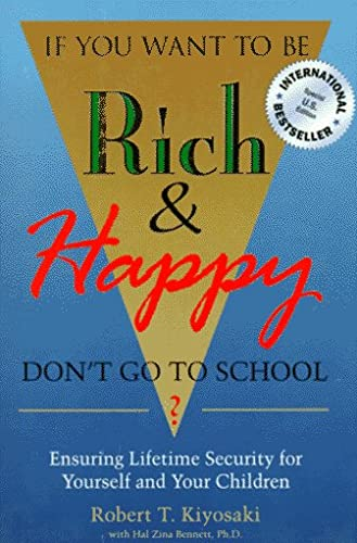 9780944031384: If You Want to Be Rich & Happy Don't Go to School: Ensuring Lifetime Security for Yourself and Your Children
