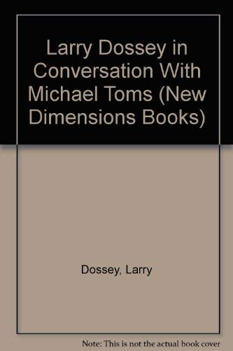 Larry Dossey in Conversation With Michael Toms (New Dimensions Books) (9780944031537) by Larry Dossey