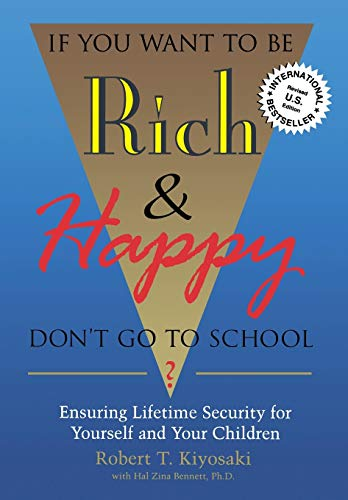 9780944031599: If You Want to Be Rich & Happy Don't Go to School: Ensuring Lifetime Security for Yourself and Your Children