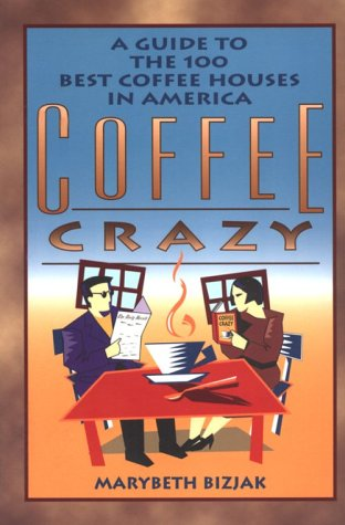 9780944031643: Coffee Crazy: A Guide to the 100 Best Coffeehouses in America