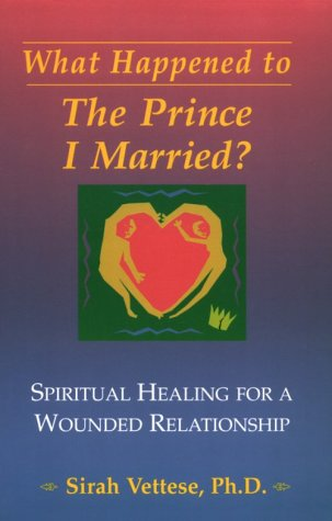 What Happened to the Prince I Married : Spiritual Healing For A Wounded Relationship: Vettese, ...