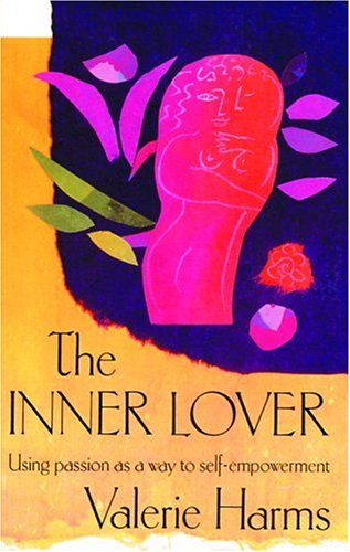 9780944031810: The Inner Lover: Using Passion As a Way to Self-Empowerment