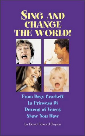 9780944031926: Sing and Change the World: From Davy Crockett to Princess Di...Dozens of Voices Show You How
