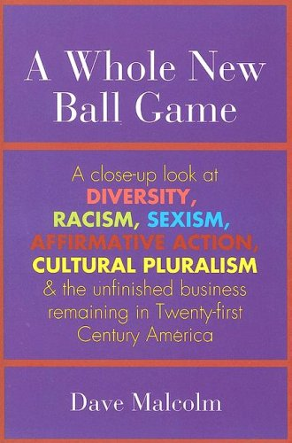 9780944031988: A Whole New Ball Game: A Close-up Look at Diversity, Racism, Sexism, Affirmative Action, Cultural Pluralism And the Unfinished Business Remaining in Twenty-first Century