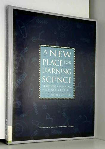 9780944040300: A New Place for Learning Science : Starting and Running a Science Center