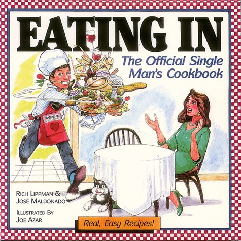 Eating in: The Official Single Man's Cookbook: Rich Lippman; Jose