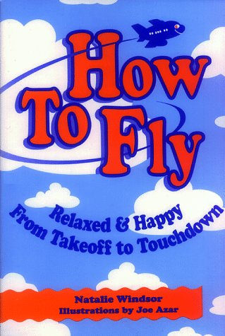 How to Fly: Relaxed and Happy from: Windsor, Natalie and