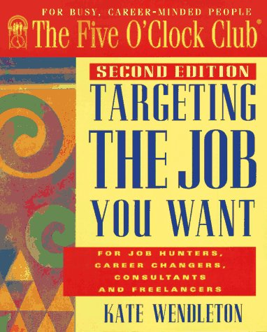 Targeting the Job You Want (Five O'Clock Club) (0944054110) by Kate Wendleton