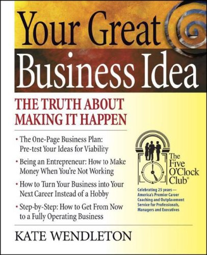 Your Great Business Idea: The Truth About Making It Happen (Five O'Clock Club) (0944054137) by Kate Wendleton
