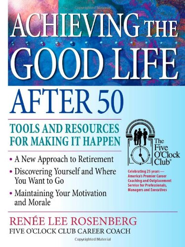 9780944054147: Achieving the Good Life After 50: Tools and Resources for Making It Happen (The Five O'clock Club)