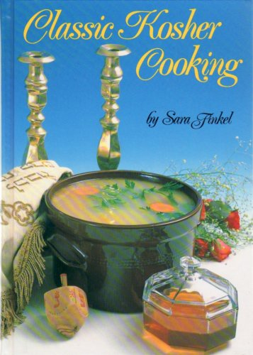 Classic Kosher Cooking: Recipes for the Jewish: Finkel, Sara