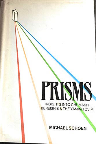 Prisms: Insights into chumash Bereishis & the yamim tovim: Schoen, Michael