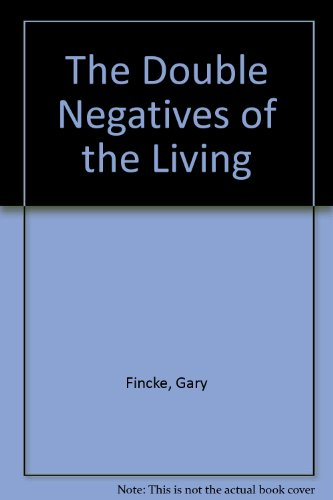 The Double Negatives of the Living