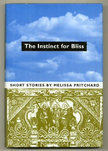 The Instinct for Bliss (SIgned First Edition): Melissa Pritchard