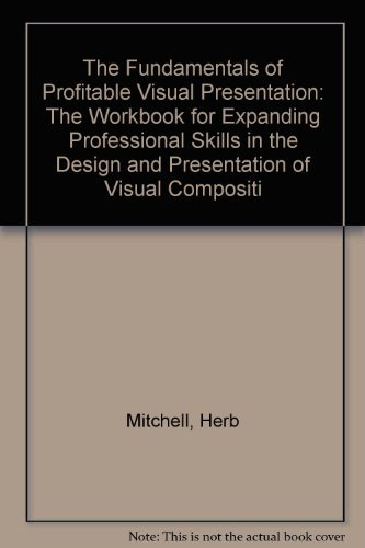 The Fundamentals of Profitable Visual Presentation: The: Mitchell, Herb