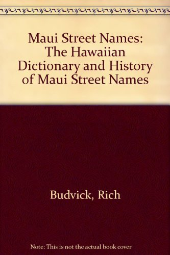 Maui Street Names: The Hawaiian Dictionary and History of Maui Street Names: Rich Budvick