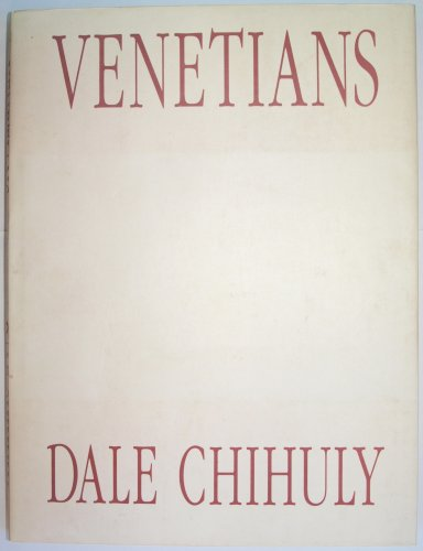 Dale Chihuly - Venetians: Dale Chihuly, Ron Glowen,