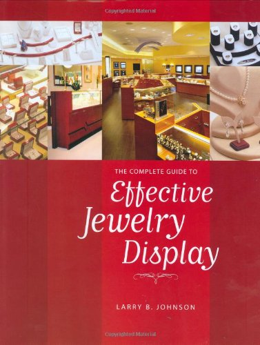 The Complete Guide to Effective Jewelry Display: Larry B. Johnson