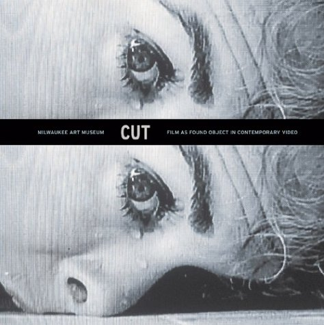 9780944110652: Cut, Film as Found Object in Contemporary Video