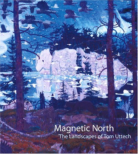 9780944110669: Magnetic North: The Landscapes of Tom Uttech