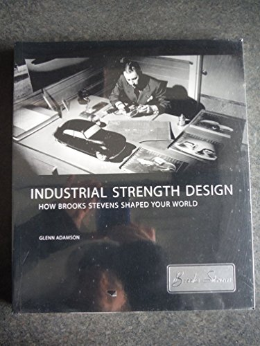 9780944110812: Industrial Strength Design: How Brook Stevens Shaped Your World