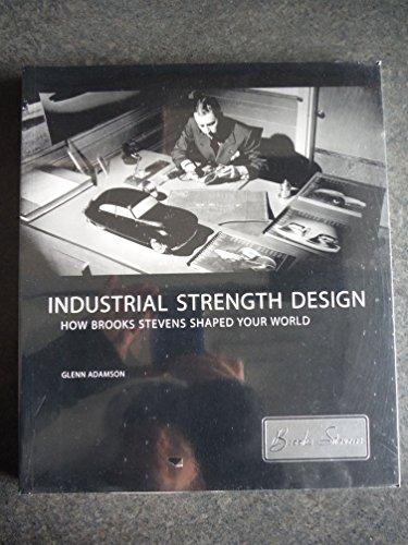 9780944110812: Industrial Strength Design: How Brook Stevens Shaped Your World