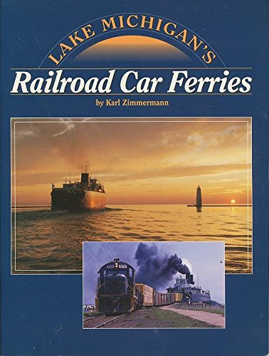 Lake Michigan's Railroad Car Ferries: Zimmerman, Karl