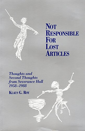 Not Responsible for Lost Articles: Thoughts and Second Thoughts from Severance Hall 1958-1988: Roy,...