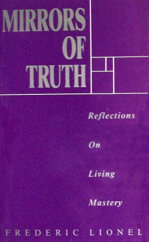 Mirrors of Truth: Reflections of Living Mastery (0944135102) by Frederic Lionel