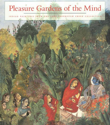 Pleasure Gardens of the Mind: Indian Paintings from the Jane Greenough Green Collection: Pal, ...