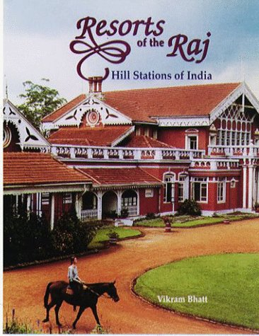 Resorts of the Raj: Hill Stations of India: Bhatt, Vikram